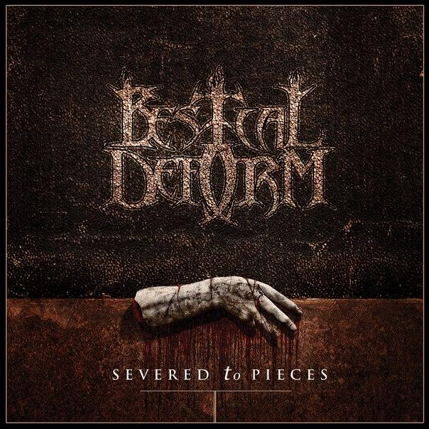 Новый сингл BESTIAL DEFORM - Severed To Pieces (2014)