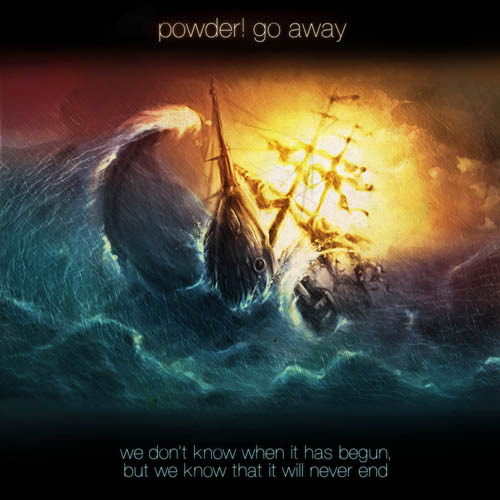 Новый альбом POWDER! GO AWAY - We Don't Know, When It Has Begun, But We Know That It Will Never End (2012)
