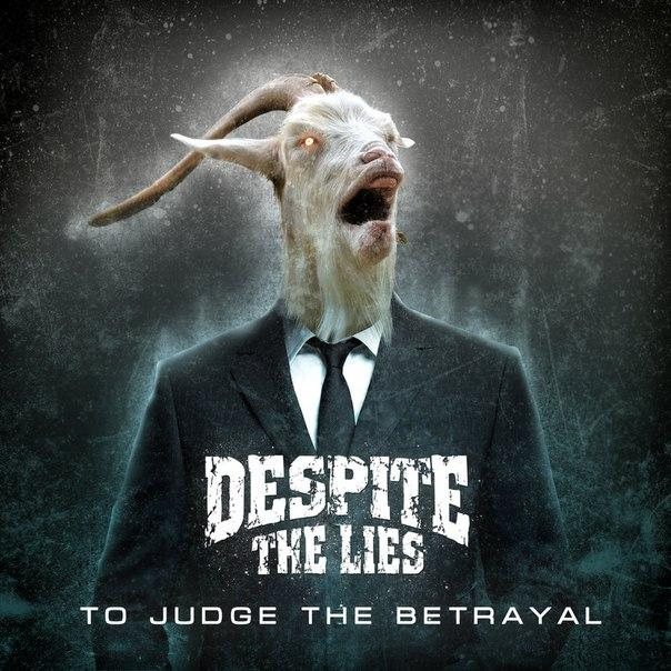 Новый альбом DESPITE THE LIES - To Judge The Betrayal (2016)