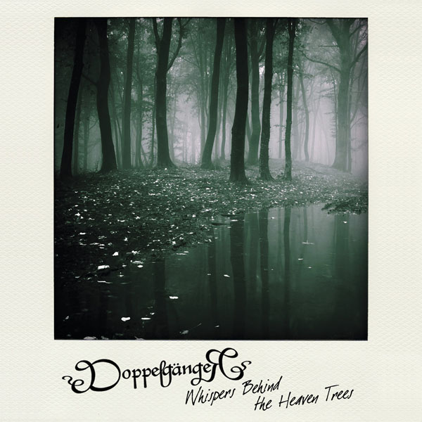 Новый альбом DOPPELGANGER - Whispers Behind The Heaven Trees (2013)